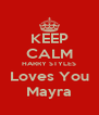 KEEP CALM HARRY STYLES Loves You Mayra - Personalised Poster A4 size