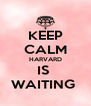 KEEP CALM HARVARD IS  WAITING  - Personalised Poster A4 size