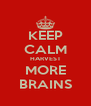 KEEP CALM HARVEST MORE BRAINS - Personalised Poster A4 size