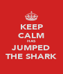 KEEP CALM HAS JUMPED THE SHARK - Personalised Poster A4 size
