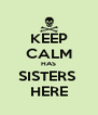 KEEP CALM HAS SISTERS  HERE - Personalised Poster A4 size