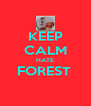 KEEP CALM HATE FOREST   - Personalised Poster A4 size
