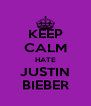 KEEP CALM HATE JUSTIN BIEBER - Personalised Poster A4 size