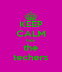 KEEP CALM hate  the techers - Personalised Poster A4 size