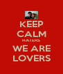 KEEP CALM HATERS WE ARE LOVERS - Personalised Poster A4 size