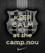 KEEP CALM have 90 minutes at the camp nou - Personalised Poster A4 size
