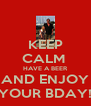 KEEP CALM  HAVE A BEER AND ENJOY YOUR BDAY! - Personalised Poster A4 size