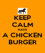 KEEP CALM HAVE A CHICKEN BURGER - Personalised Poster A4 size