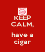 KEEP CALM,  have a cigar - Personalised Poster A4 size