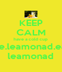 KEEP CALM have a cold cup of e.leamonad.ears leamonad - Personalised Poster A4 size