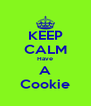 KEEP CALM Have A Cookie - Personalised Poster A4 size
