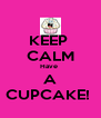 KEEP  CALM Have  A CUPCAKE!  - Personalised Poster A4 size