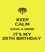 KEEP CALM HAVE A DRINK IT'S MY 26TH BIRTHDAY  - Personalised Poster A4 size