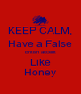 KEEP CALM, Have a False British accent Like Honey - Personalised Poster A4 size
