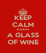 KEEP CALM & HAVE A GLASS OF WINE - Personalised Poster A4 size