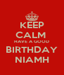 KEEP CALM  HAVE A GOOD BIRTHDAY NIAMH - Personalised Poster A4 size