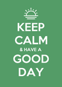KEEP CALM & HAVE A GOOD DAY - Personalised Poster A4 size