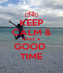 KEEP CALM & HAVE A GOOD  TIME - Personalised Poster A4 size