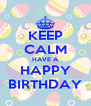 KEEP CALM HAVE A HAPPY BIRTHDAY - Personalised Poster A4 size