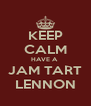 KEEP CALM HAVE A  JAM TART LENNON - Personalised Poster A4 size