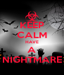 KEEP CALM HAVE A NIGHTMARE - Personalised Poster A4 size