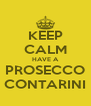 KEEP CALM HAVE A PROSECCO CONTARINI - Personalised Poster A4 size