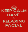KEEP CALM HAVE  A RELAXING FACIAL - Personalised Poster A4 size
