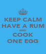 KEEP CALM HAVE A RUM AND COOK ONE EGG - Personalised Poster A4 size