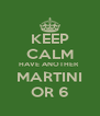 KEEP CALM HAVE ANOTHER  MARTINI OR 6 - Personalised Poster A4 size