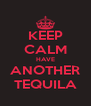 KEEP CALM HAVE ANOTHER TEQUILA - Personalised Poster A4 size