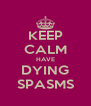 KEEP CALM HAVE DYING SPASMS - Personalised Poster A4 size