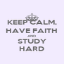KEEP CALM, HAVE FAITH AND STUDY HARD - Personalised Poster A4 size