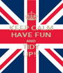 KEEP CALM HAVE FUN AND TIDY UP!! - Personalised Poster A4 size