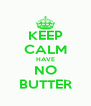 KEEP CALM HAVE NO BUTTER - Personalised Poster A4 size