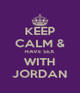 KEEP CALM & HAVE SEX WITH JORDAN - Personalised Poster A4 size