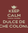 KEEP CALM HAVE SOME DULCE DE LECHE COLONIAL - Personalised Poster A4 size