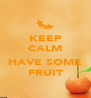 KEEP CALM ... HAVE SOME FRUIT - Personalised Poster A4 size