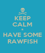 KEEP CALM & HAVE SOME RAWFISH - Personalised Poster A4 size