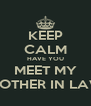 KEEP CALM HAVE YOU MEET MY MOTHER IN LAW - Personalised Poster A4 size