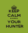 KEEP CALM & HAVE YOUR  HUNTER - Personalised Poster A4 size