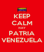 KEEP CALM HAY PATRIA VENEZUELA - Personalised Poster A4 size