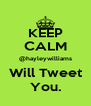KEEP CALM @hayleywilliams Will Tweet You. - Personalised Poster A4 size