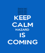 KEEP CALM HAZARD IS COMING - Personalised Poster A4 size