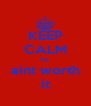 KEEP CALM he aint worth it - Personalised Poster A4 size
