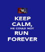 KEEP CALM, HE COULD NOT RUN  FOREVER - Personalised Poster A4 size