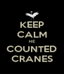 KEEP CALM HE COUNTED CRANES - Personalised Poster A4 size