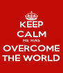 KEEP CALM HE HAS OVERCOME THE WORLD - Personalised Poster A4 size