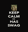 KEEP CALM HE  HAS SWAG - Personalised Poster A4 size