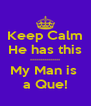 Keep Calm He has this --------------- My Man is  a Que! - Personalised Poster A4 size