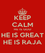 KEEP CALM HE IS GOD HE IS GREAT HE IS RAJA - Personalised Poster A4 size